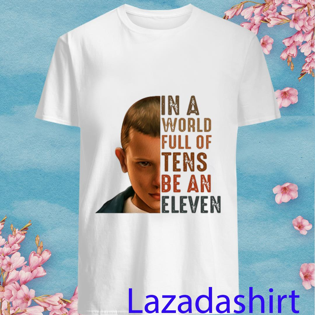 Stranger Things 3 in A World Full of Tens Be An Eleven Shirt