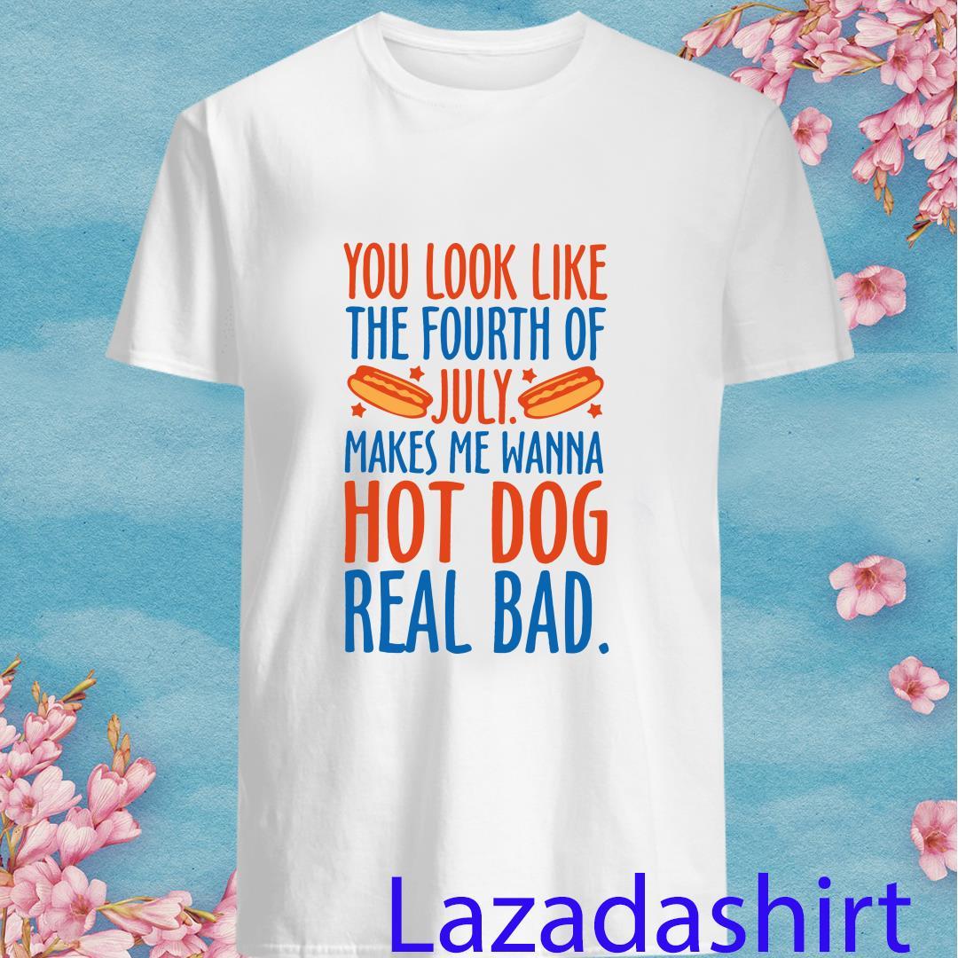 Makes Me Wanna Hot Dog Real Bad Shirt