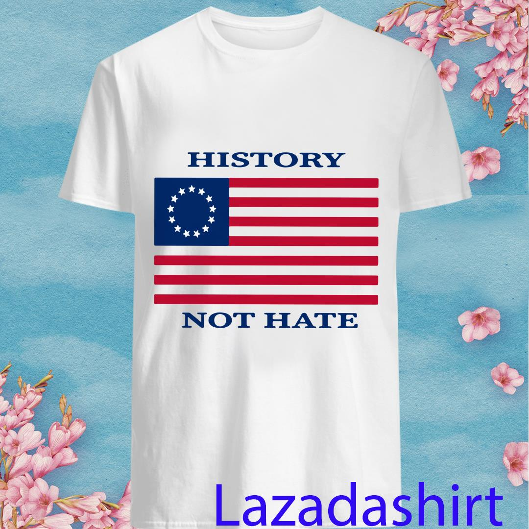 History Not Hate Betsy Ross Flag Shirt