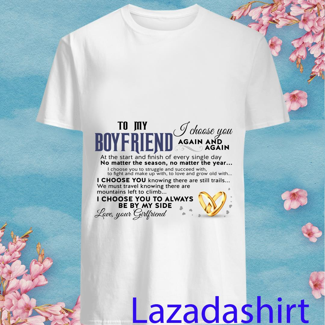To My Boyfriend I Choose You Love Your Girlfriend Shirt