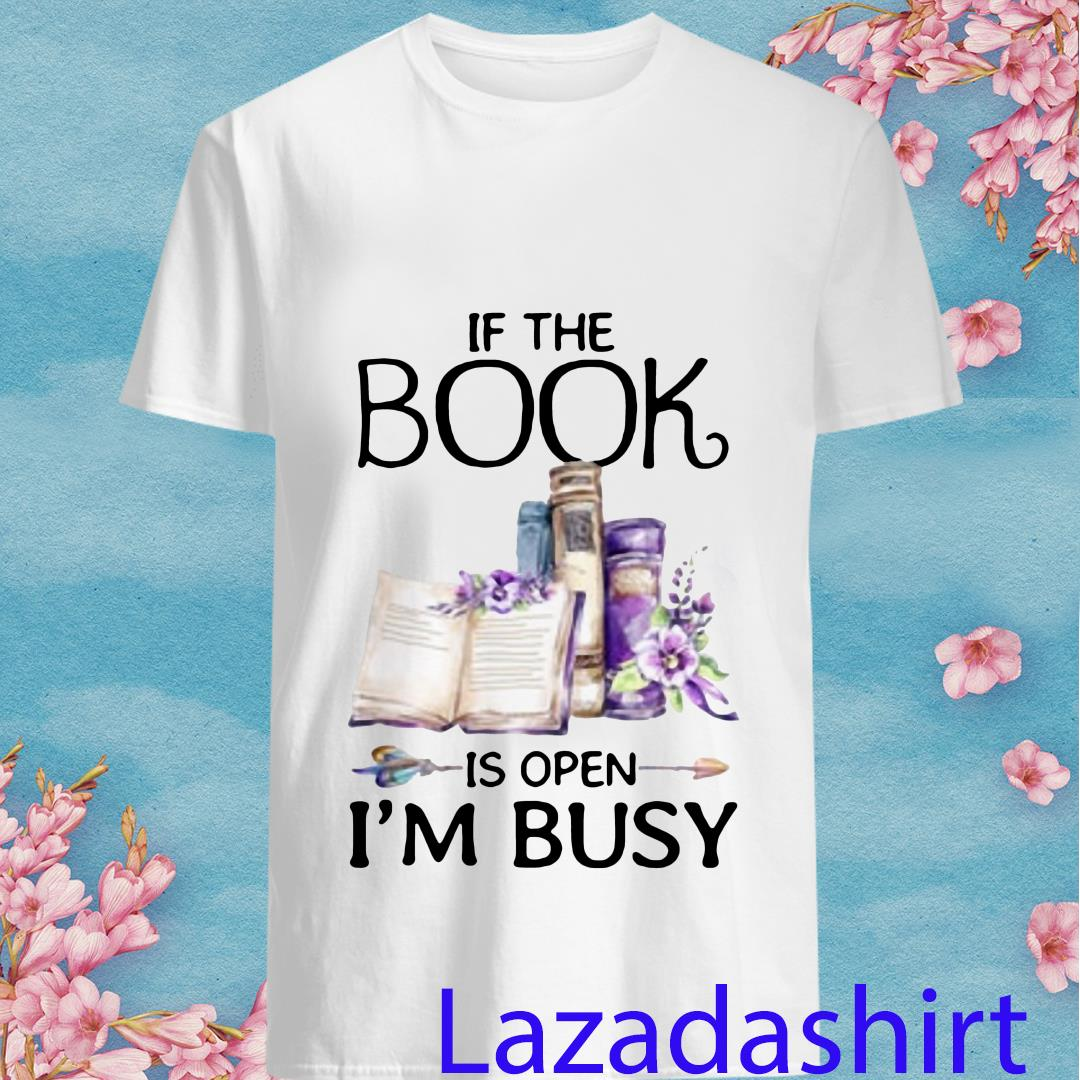 If Book is Open I_m Busy Shirt