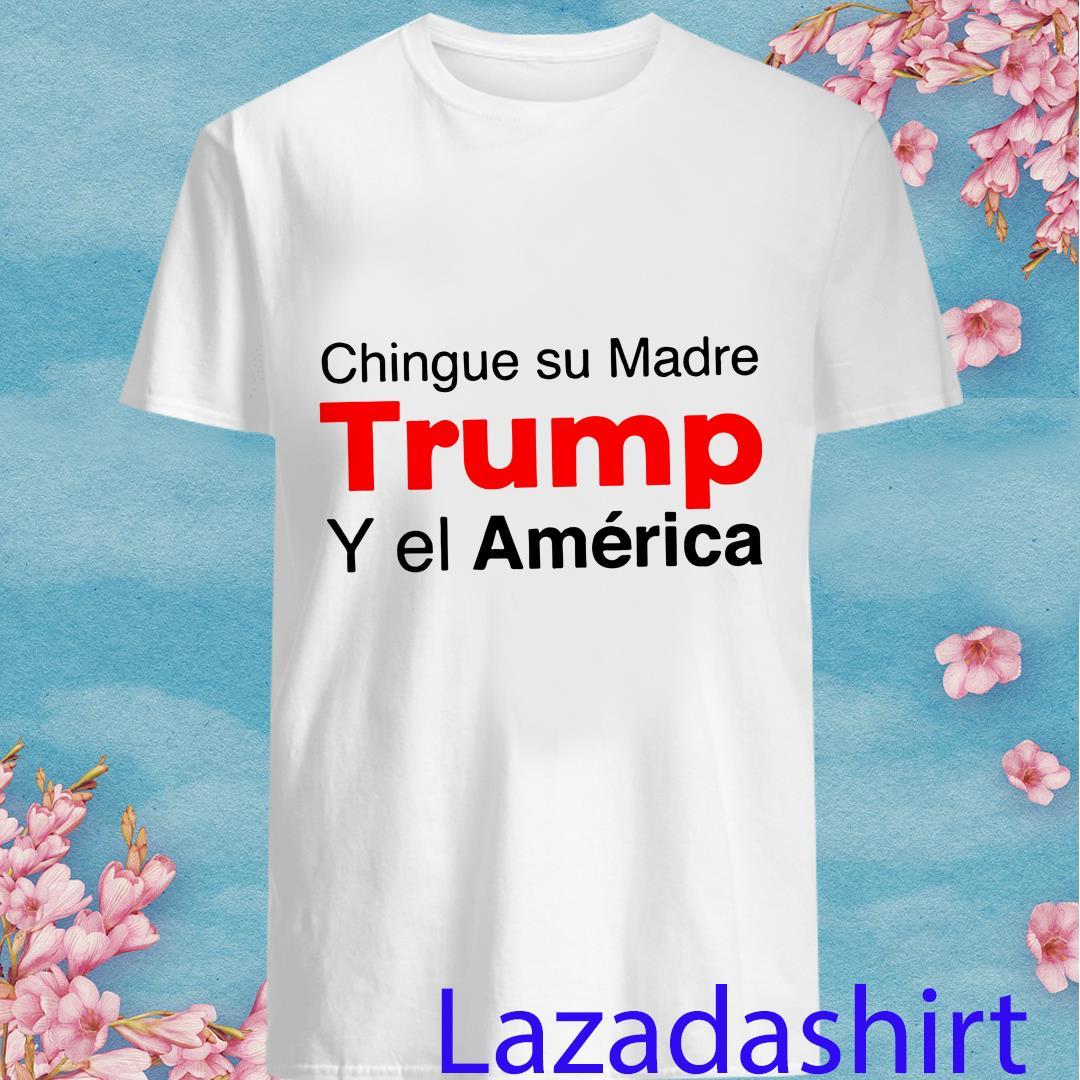 Chingue su Madre Trump Y el América Shirt
