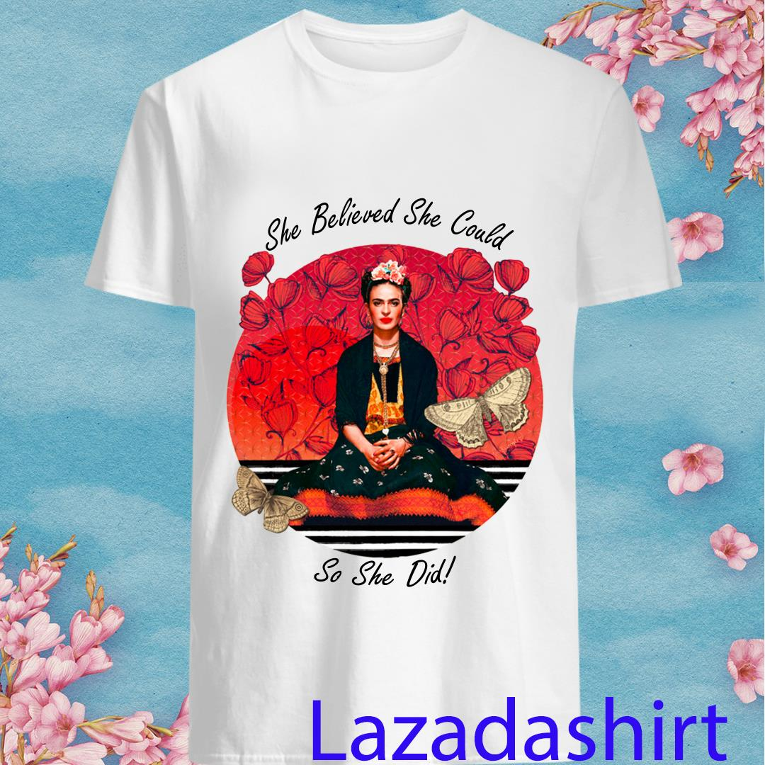 Frida Kahlo She Believed She Could So She Did Shirt