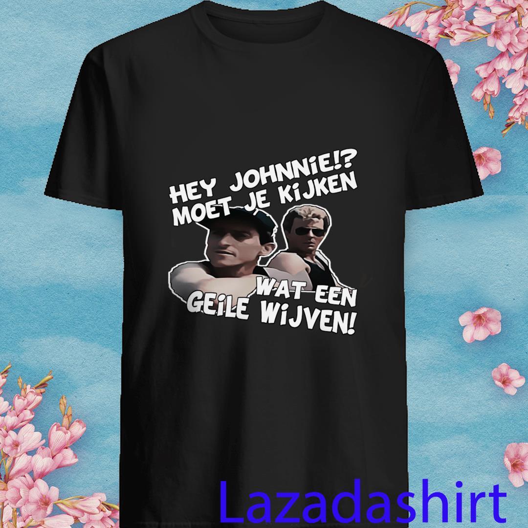 Hey Johnny Moet Je Kijken Wat Een Geile Wijven Shirt