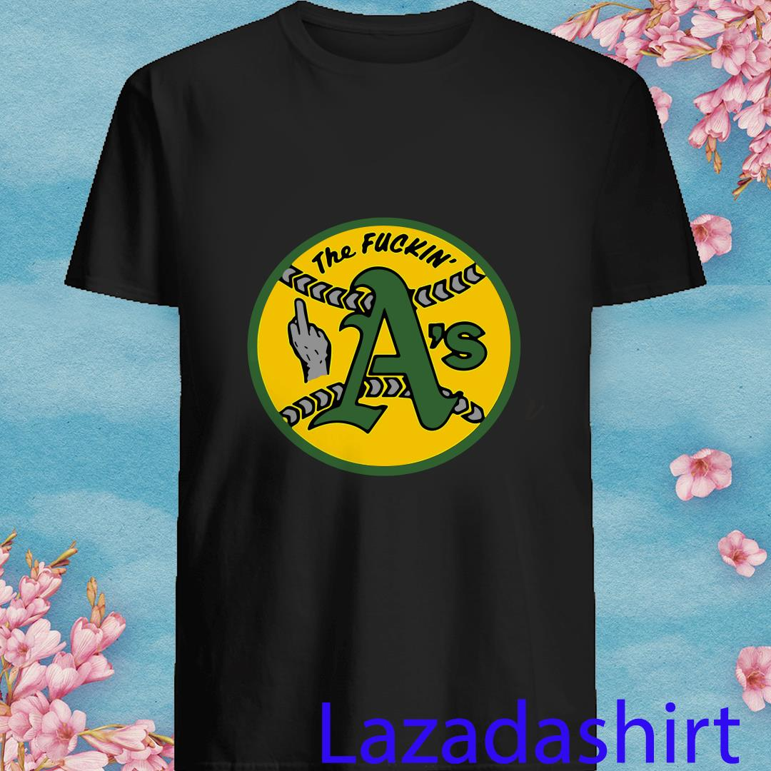 Oakland Athletics The Fuckin' A's Shirt