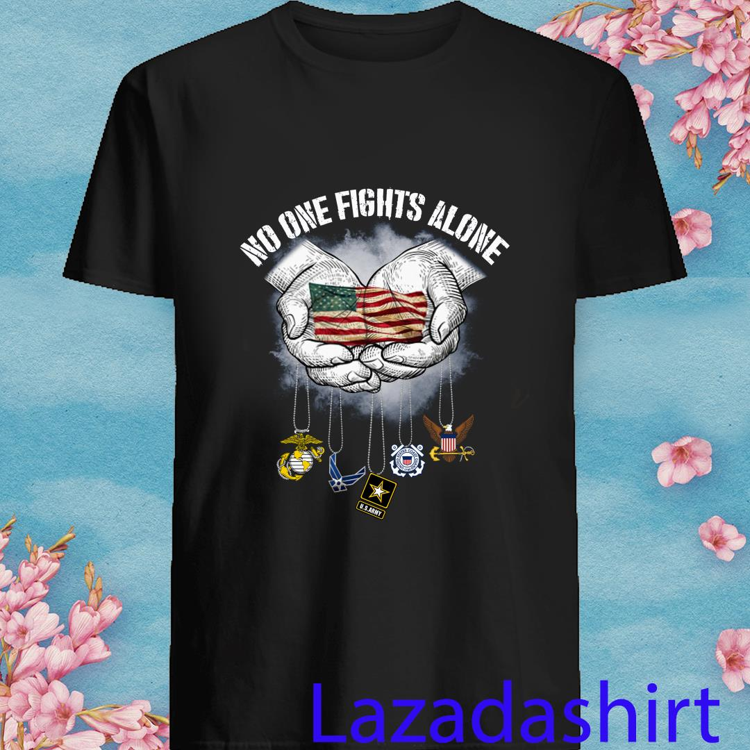 No One Fights Alone USA Flag Veterans Army Police EMS Shirt