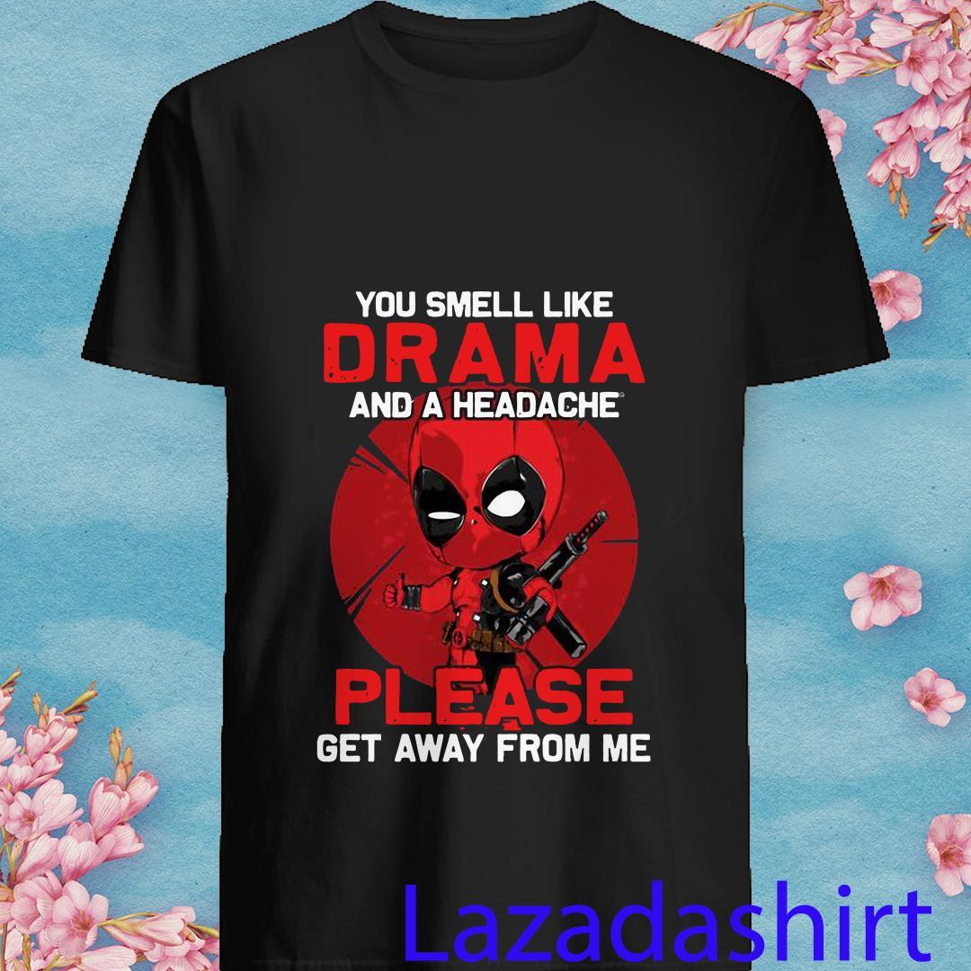 Deadpool You Smell Like Drama and A Headache shirt