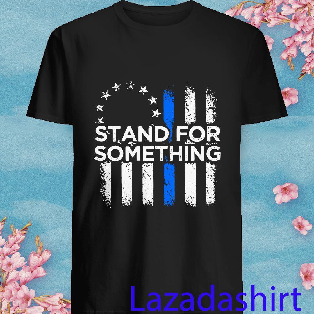 Betsy Ross Flag Stand Dor Something Shirt