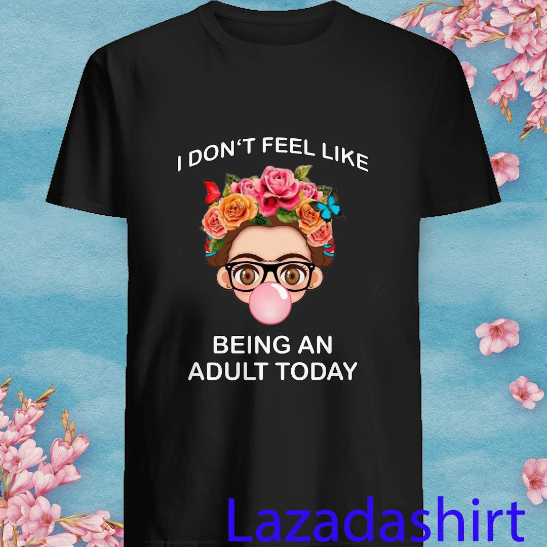 Frida Kahlo I Don't Feel Like Being An Adult Today Shirt