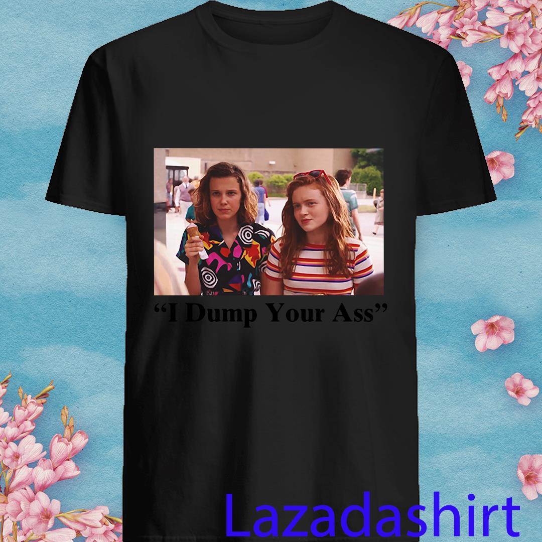Dump Your Ass Eleven Max Stranger Things Shirt