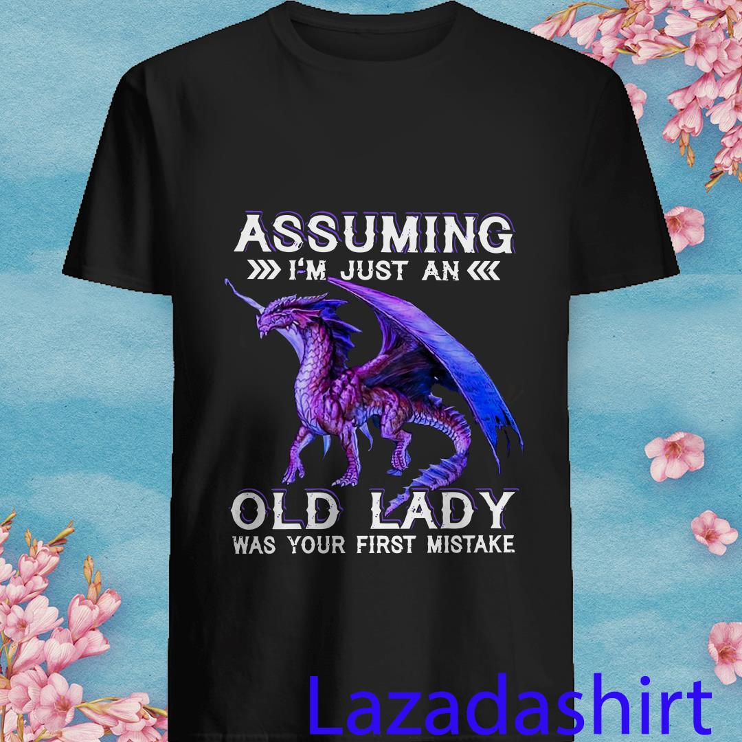 Dragon Assuming I_m Just An Old Lady Was Your First Mistake Shirt