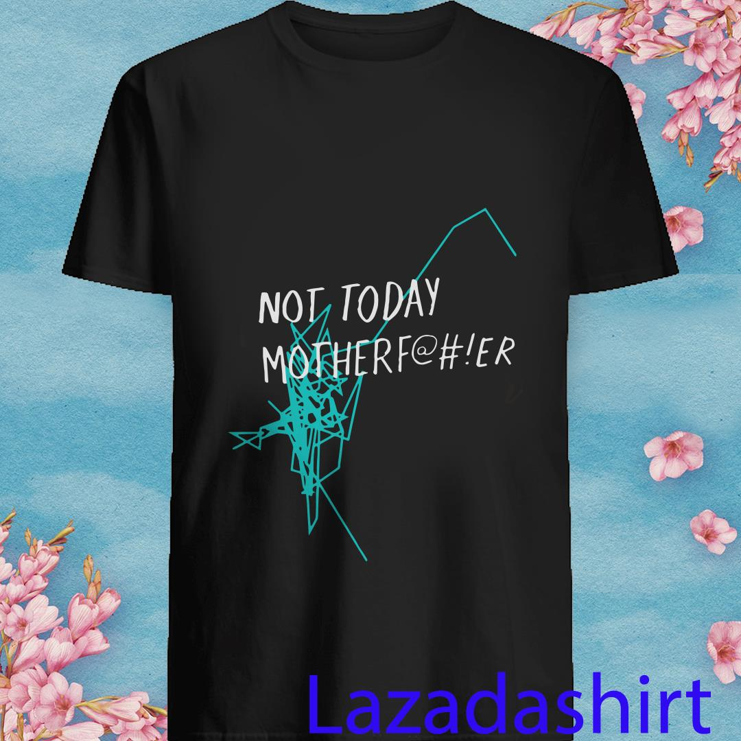 Not Today Motherf Shirt