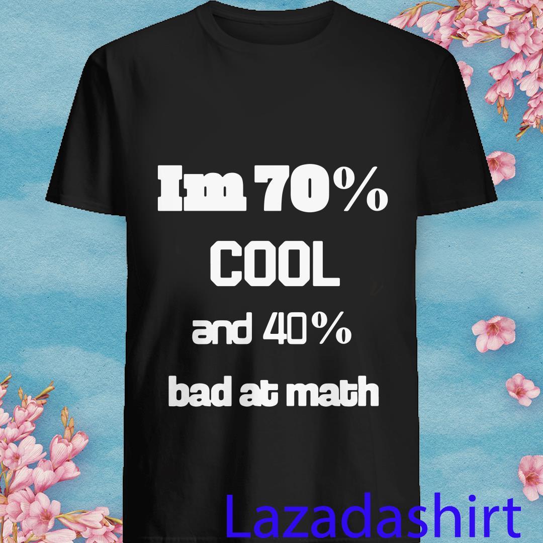 I'm 70% Cool And 40% Bad At Math Shirt