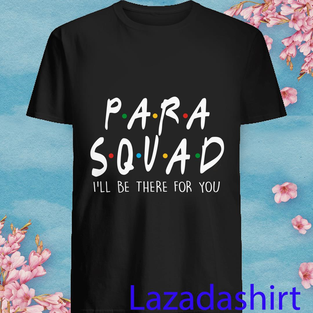 Friends Para Squad I'll Be There For You Shirt