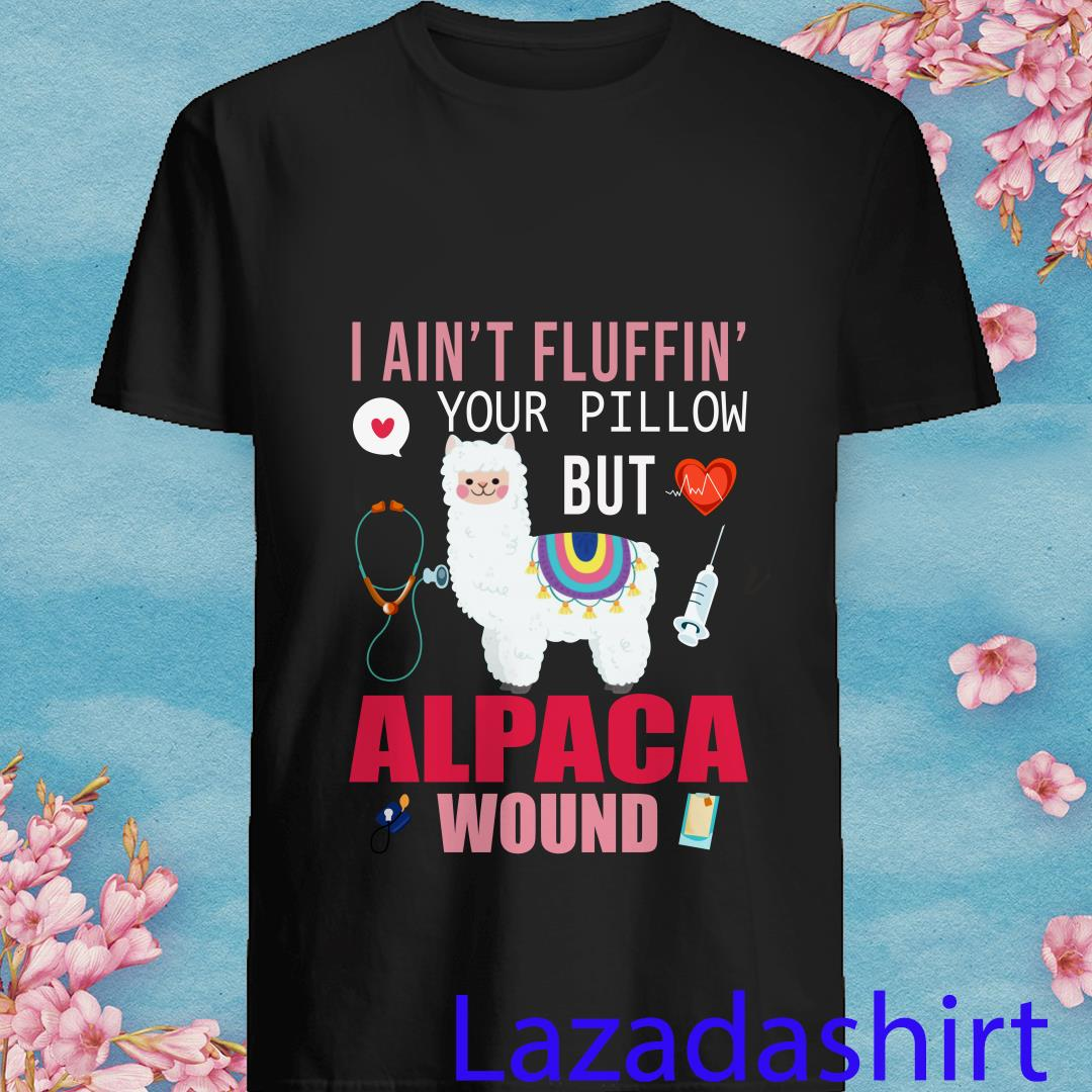 I Ain't Fluffin Your Pillow But Alpaca Wound Shirt