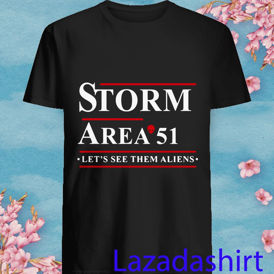 Storm Area 51 Let's See Them Aliens Shirt
