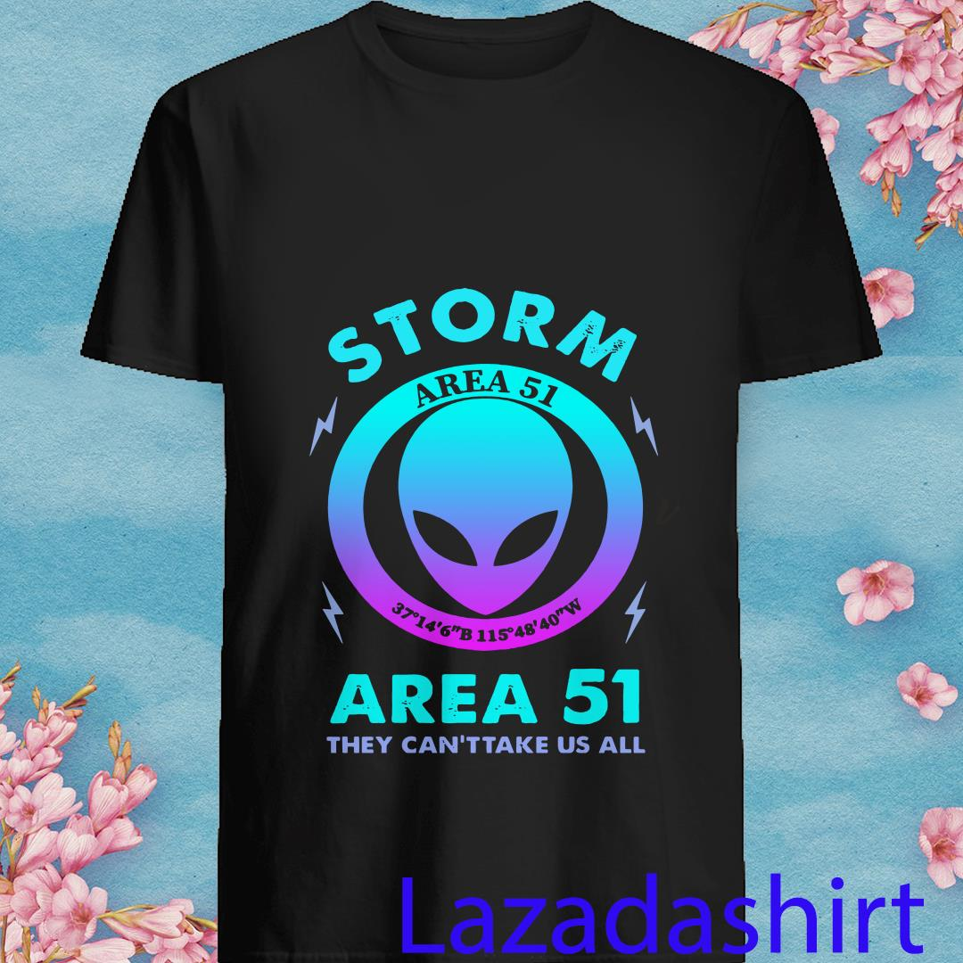 Storm Area 51 They Can't Take Us All Alien Shirt