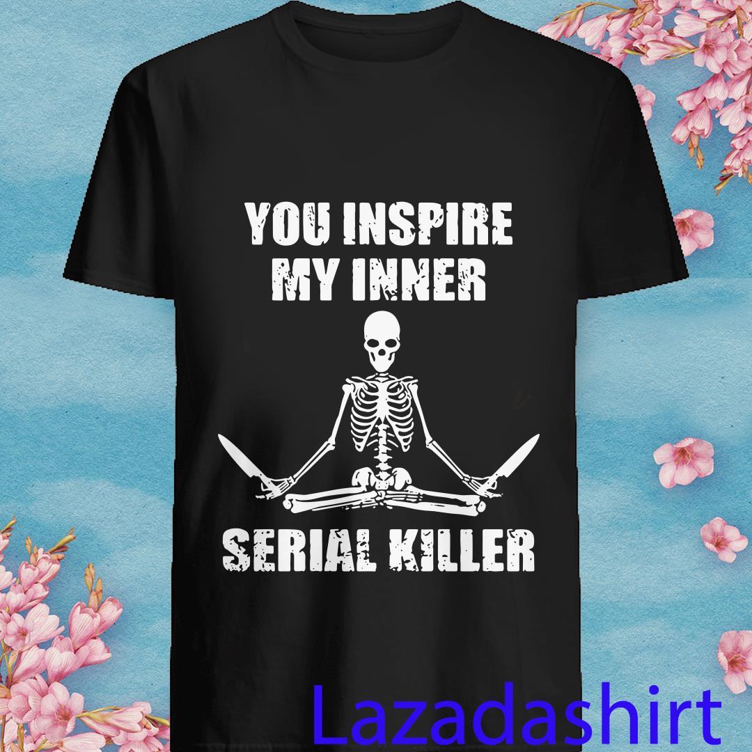 You Inspire My Inner Serial Killer Yoga Skeleton Shirt