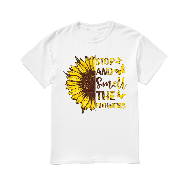 Stop and smell the flower sunflower shirt