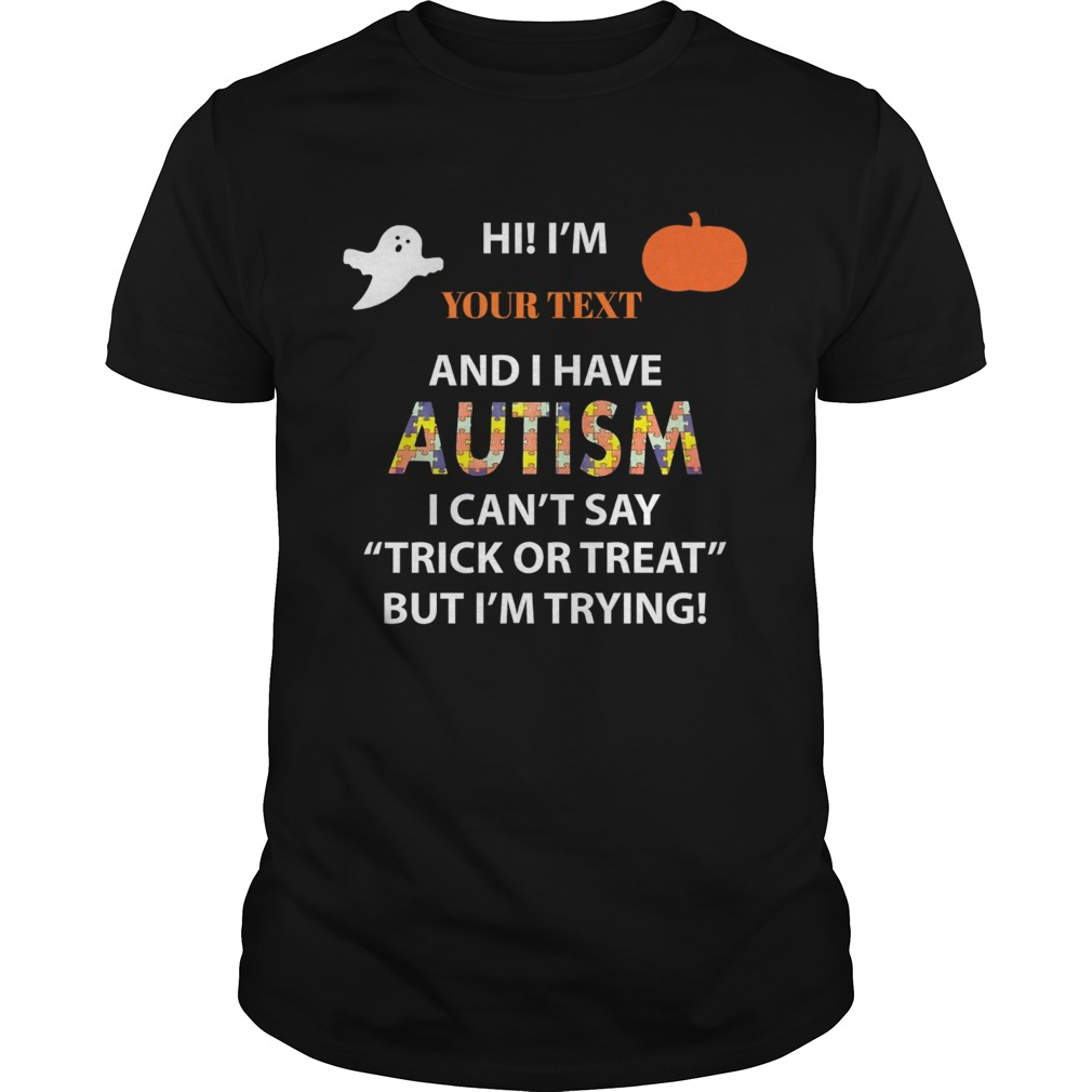 Hi I have Autism I cant say Trick or Treat but Im trying  Unisex