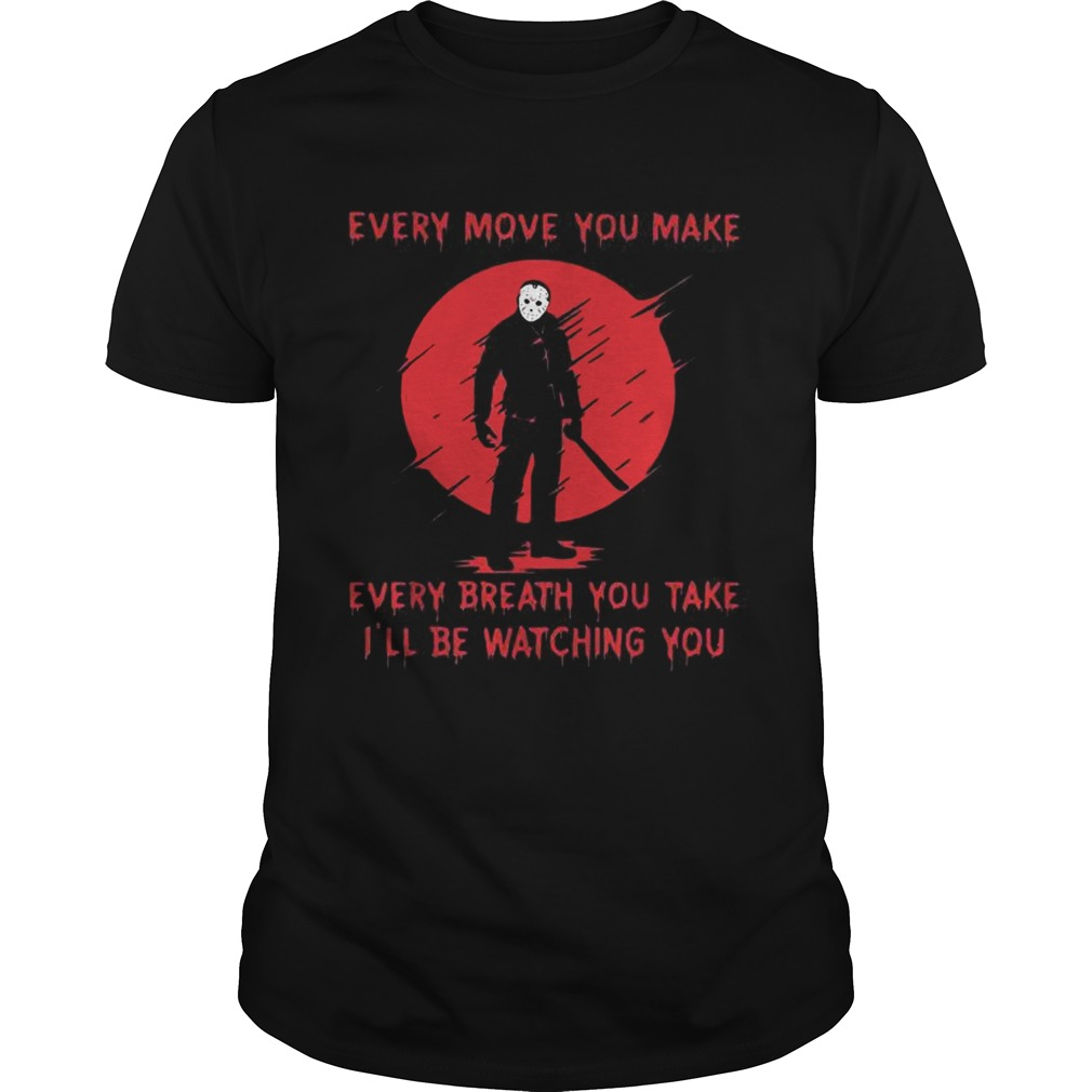 Jason Voorhees every move you make every breath you take Ill be watching you  Unisex