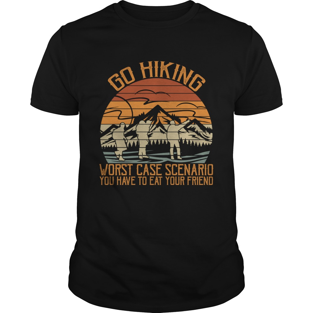 Go Hiking Worst Case Scenario You Have To Eat Your Friend Funny Shirt Unisex
