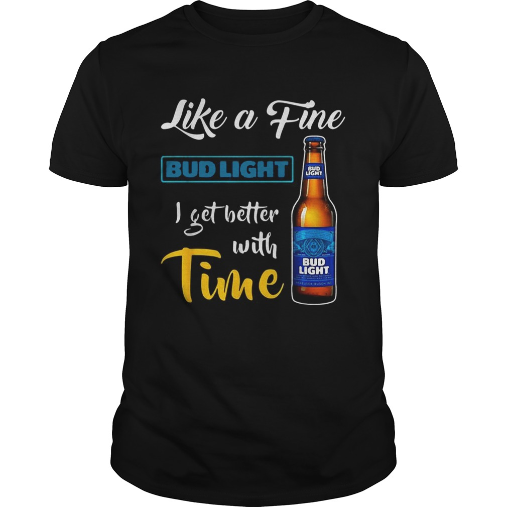 Like a fine Bud Light I get better with time  Unisex