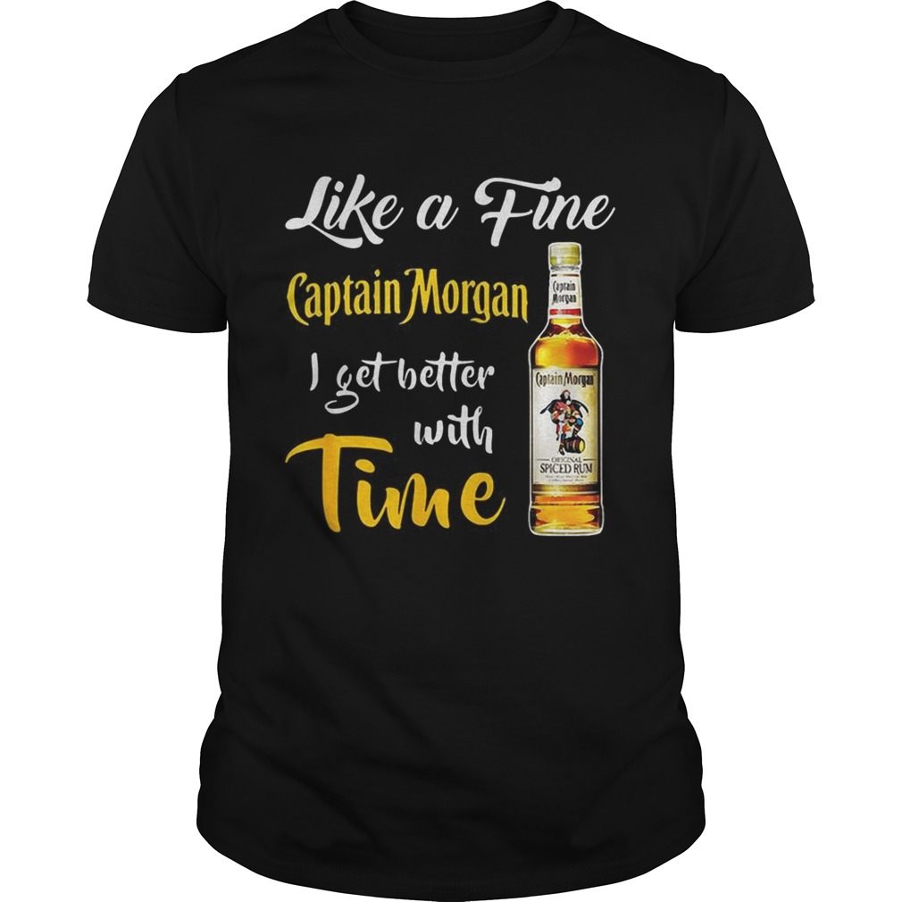 Like a fine Captain Morgan I get better with time shirt