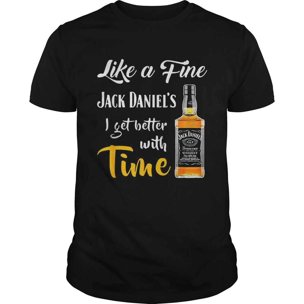Like a fine Jack Daniels I get better with time shirt