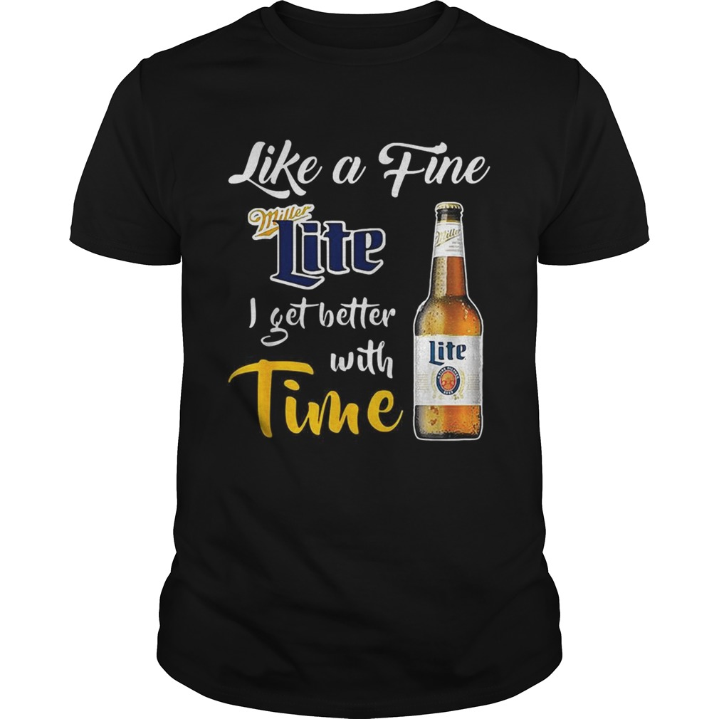 Like a fine Miller Lite I get better with time  Unisex