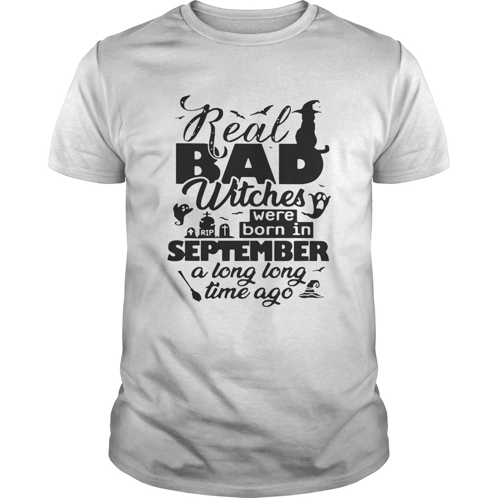 Real bad witches were born in September a long long time ago Halloween  Unisex