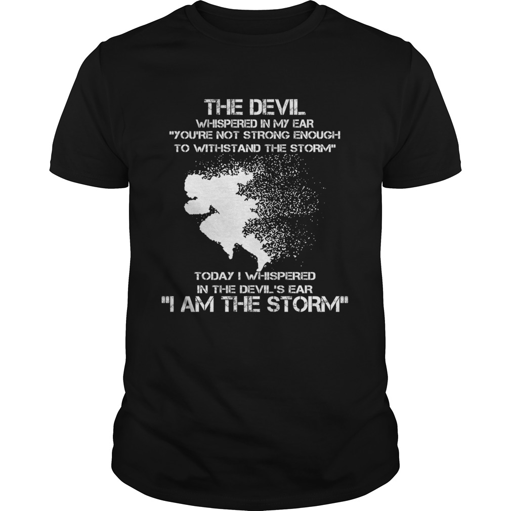 The devil whispered in my ear I am the storm running  Unisex
