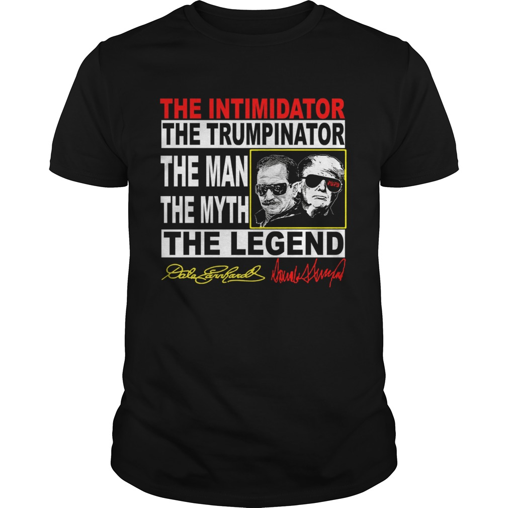 The Intimidator the Trumpinator the man the myth the legend  Unisex