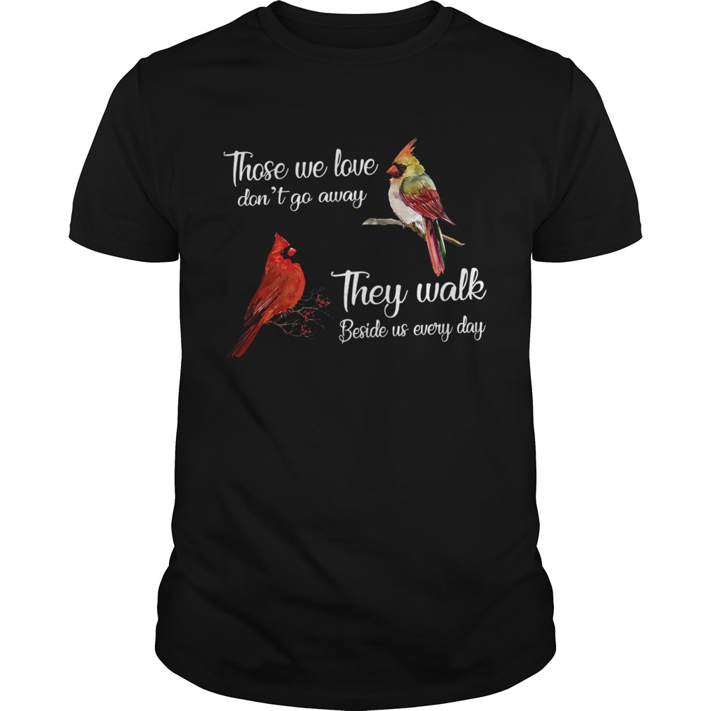 Cardinal Bird those we love dont go away they walk beside us everyday  Unisex