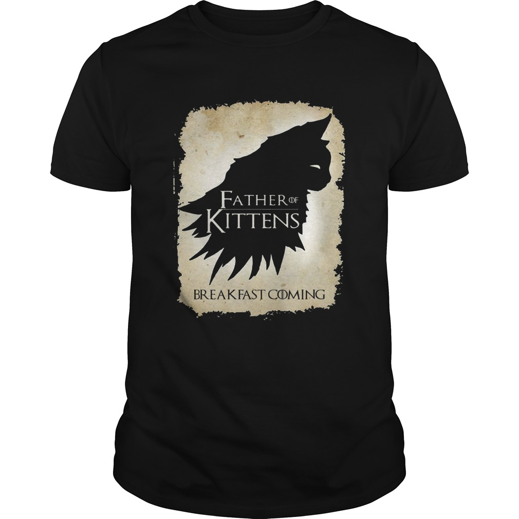 Father of kittens breakfast coming  Unisex