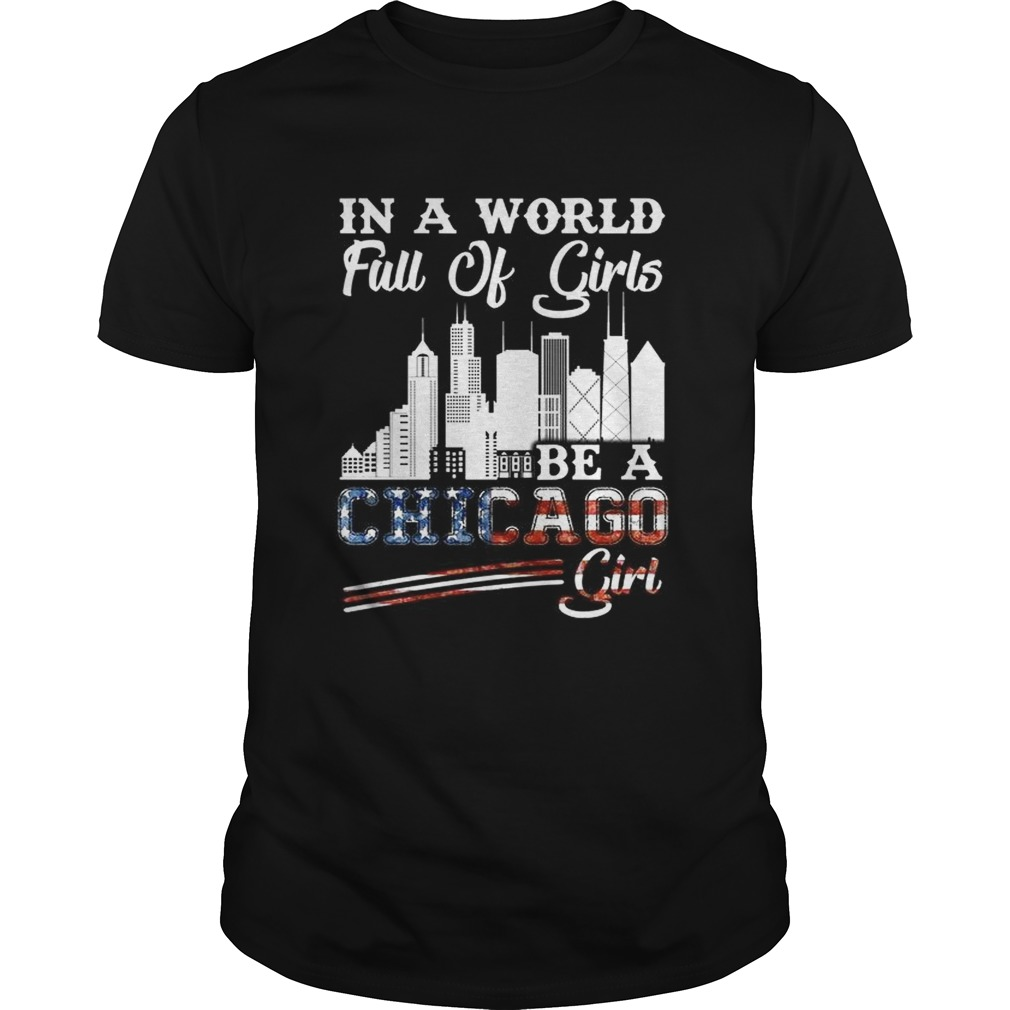 In a world full of girls be a Chicago girl America Flag  Unisex