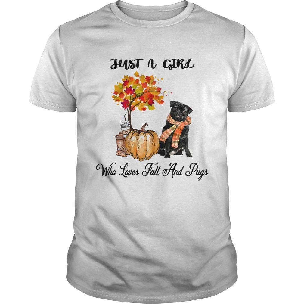 Just a girl who loves fall an Pugs Autumn Pumpkin  Unisex