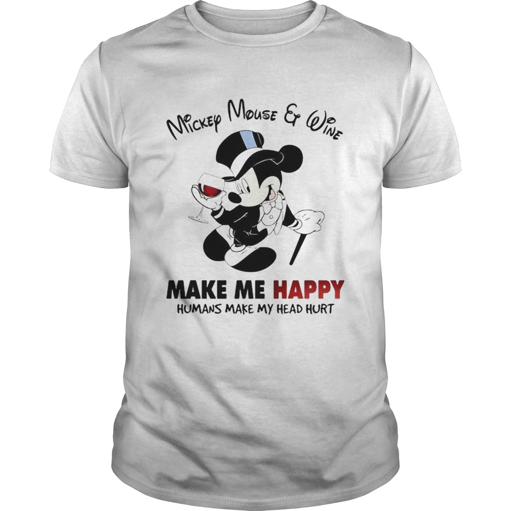 Mickey Mouse and wine make me happy humans make my head hurt  Unisex