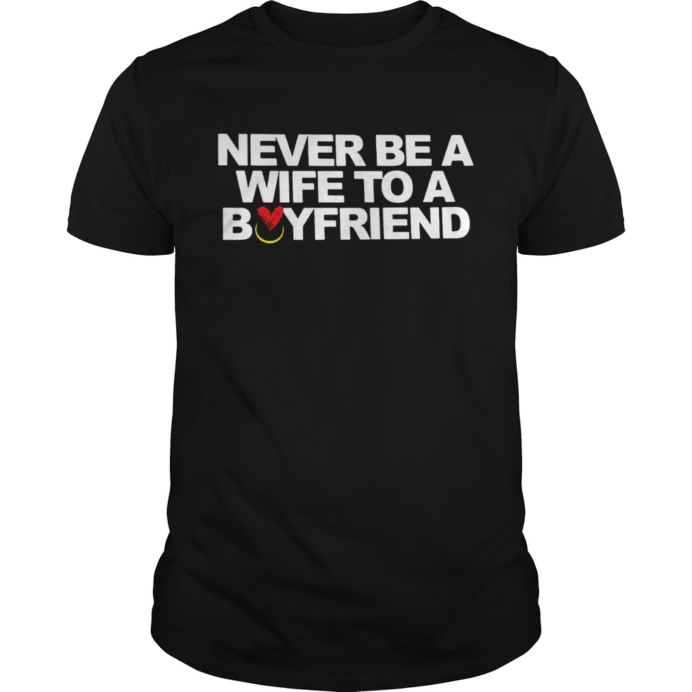 Never be a wife to a boyfriend  Unisex