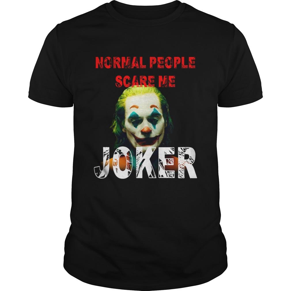 Normal People scare me Joker Joaquin Phoenix shirt