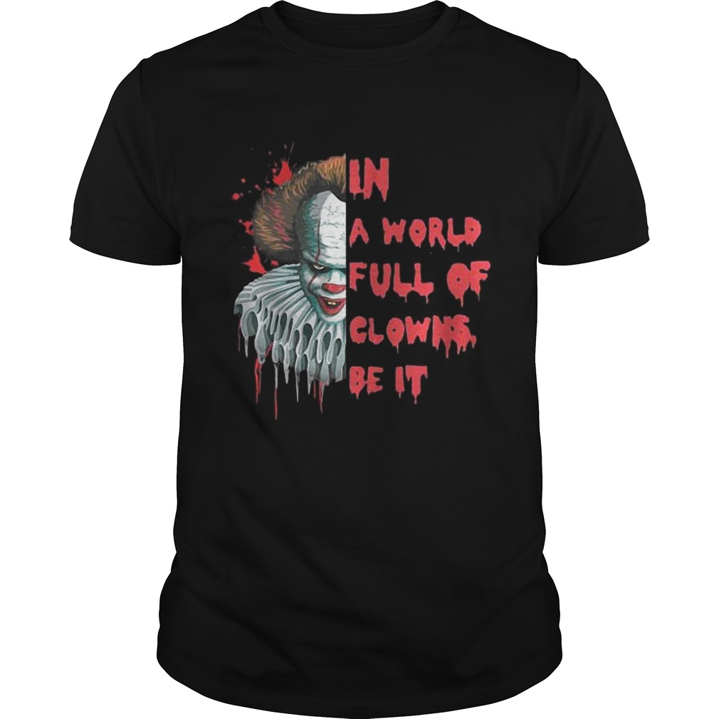 Pennywise In A World Full Of Clowns Be IT Shirt Unisex