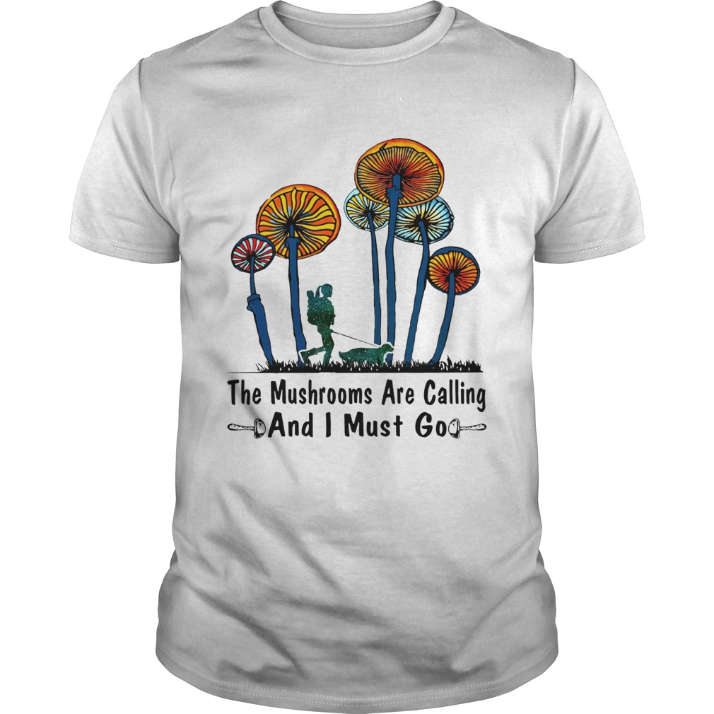 The Mushrooms are calling and I must go girl and dog shirt