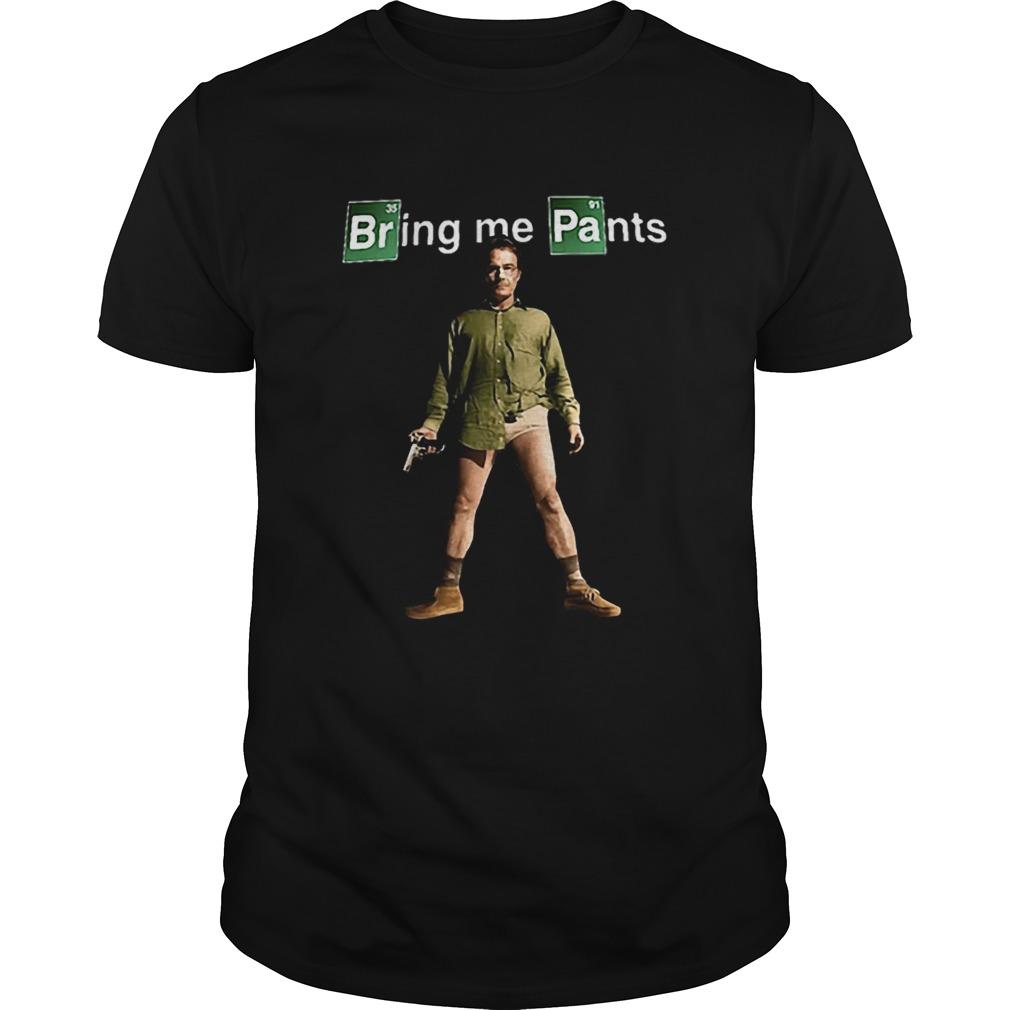 Walter White Bring me Pants Breaking Bad  Unisex