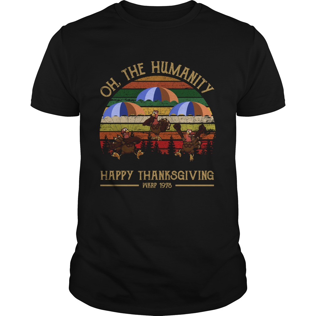 1572686593Turkey Oh The Humanity Happy Thanksgiving Wkrp 1978 Shirt Unisex