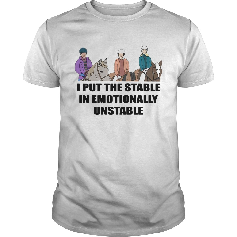 1572855908I Put The Stable In Emotionally Unstable  Unisex