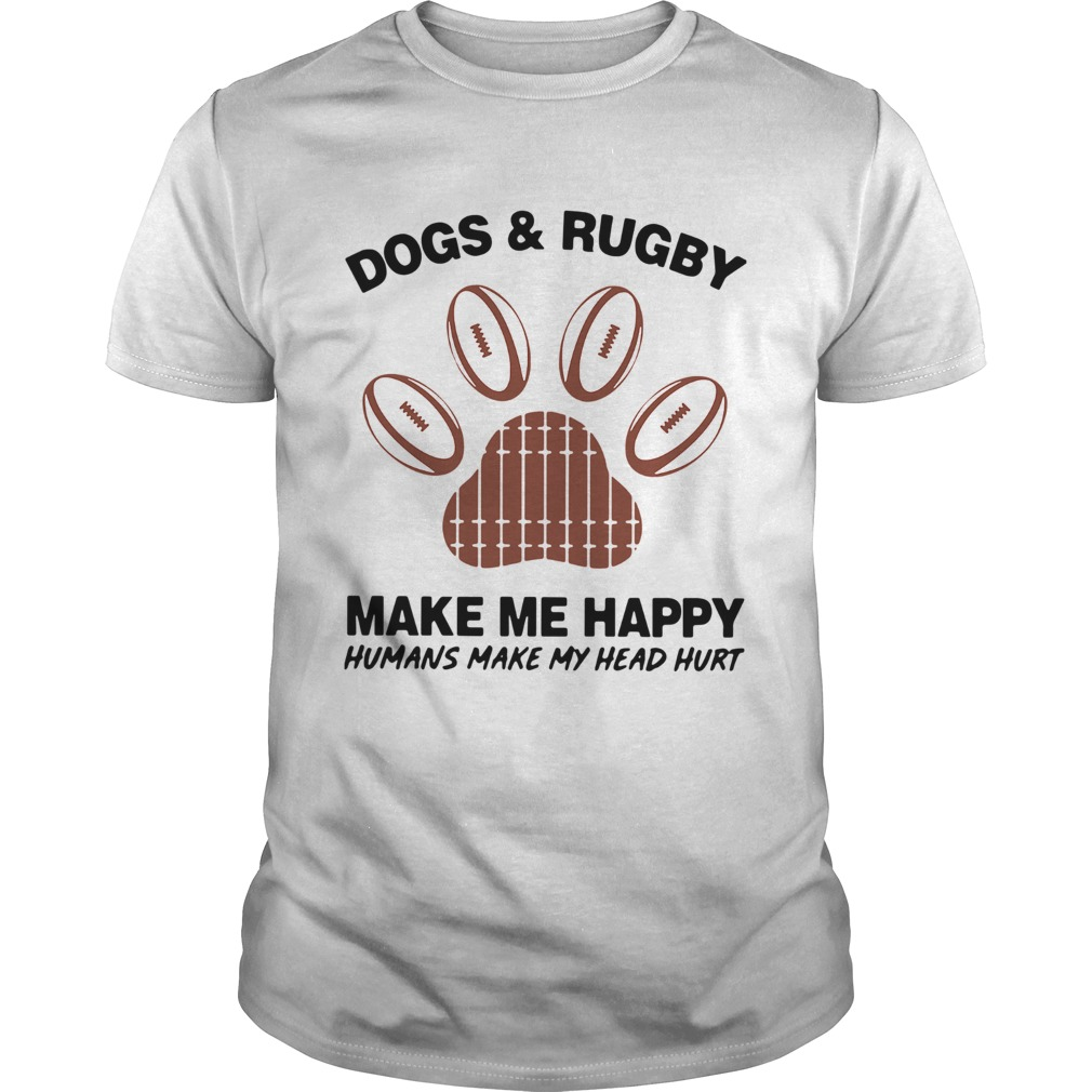 1572856196Dogs And Rugby Make Me Happy Humans Make My Heart Hurt  Unisex
