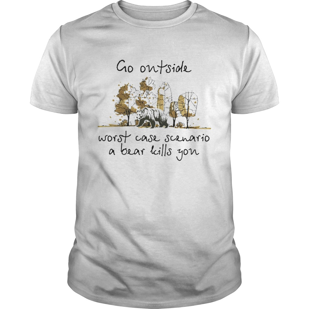 1572868139Go Outside Worst Case Scenario A Bear Kill You  Unisex