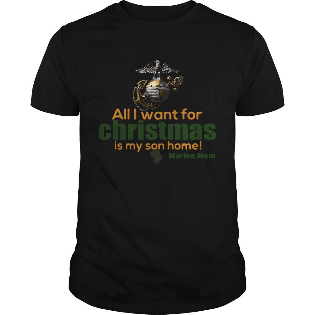 All I Want For Christmas Is My Son Home Marine Mom  Unisex
