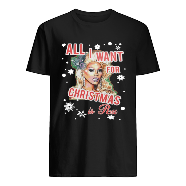All I Want For Christmas Is Ru shirt