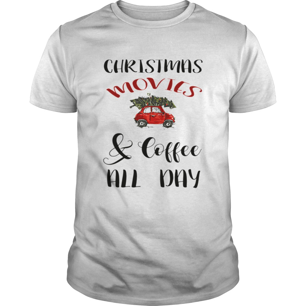 Christmas Movies And Coffee All Day  Unisex